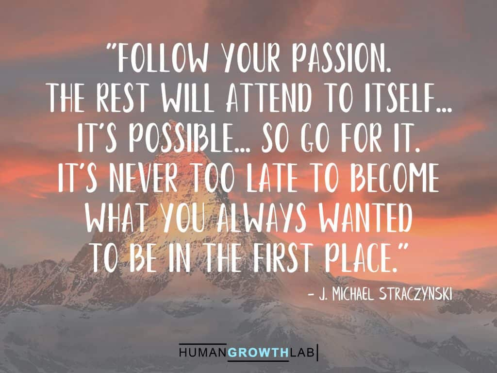 "J. Michael Straczynski quote on it never being too late - ""Follow your passion. 
