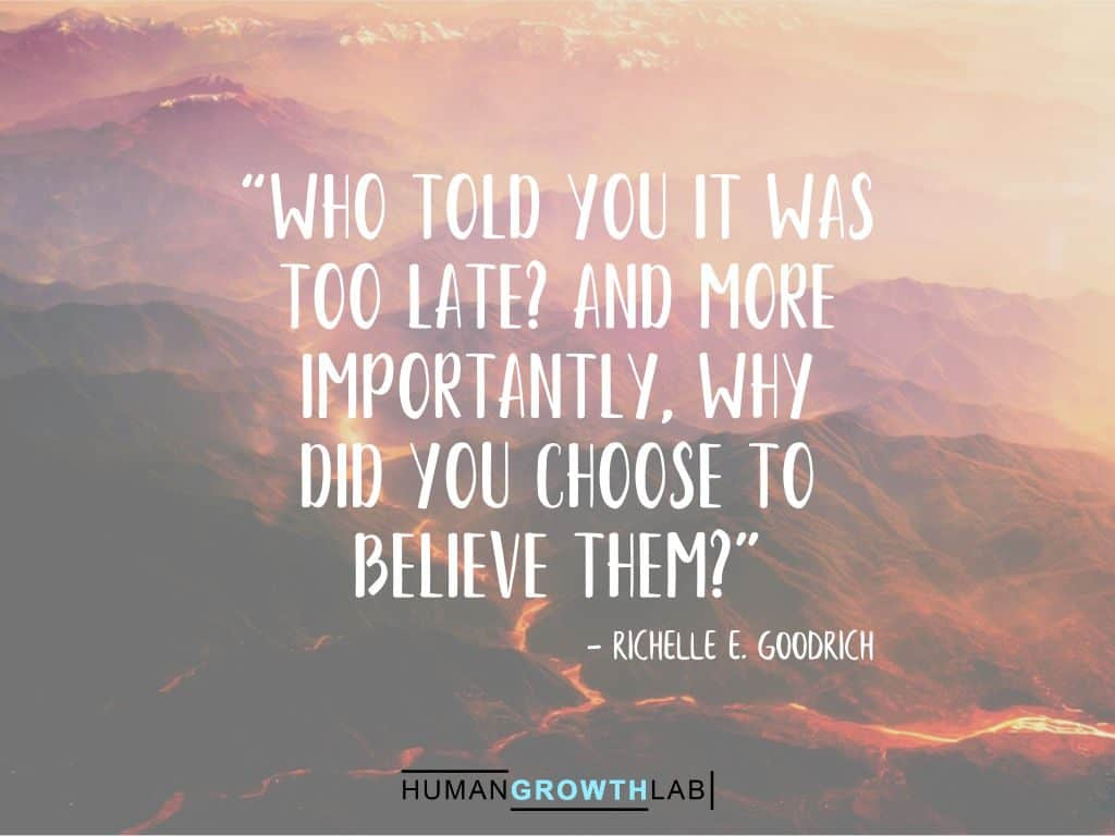 "Richelle E. Goodrich quote on it never being too late - ""Who told you it was 