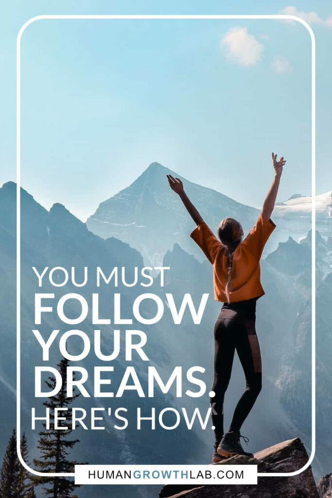 You must follow your dreams. Here's how.