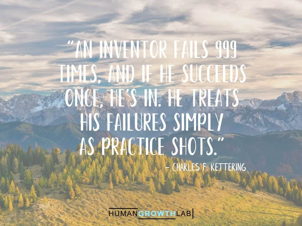 "Charles F Kettering quote on failure - ""An inventor fails 999 