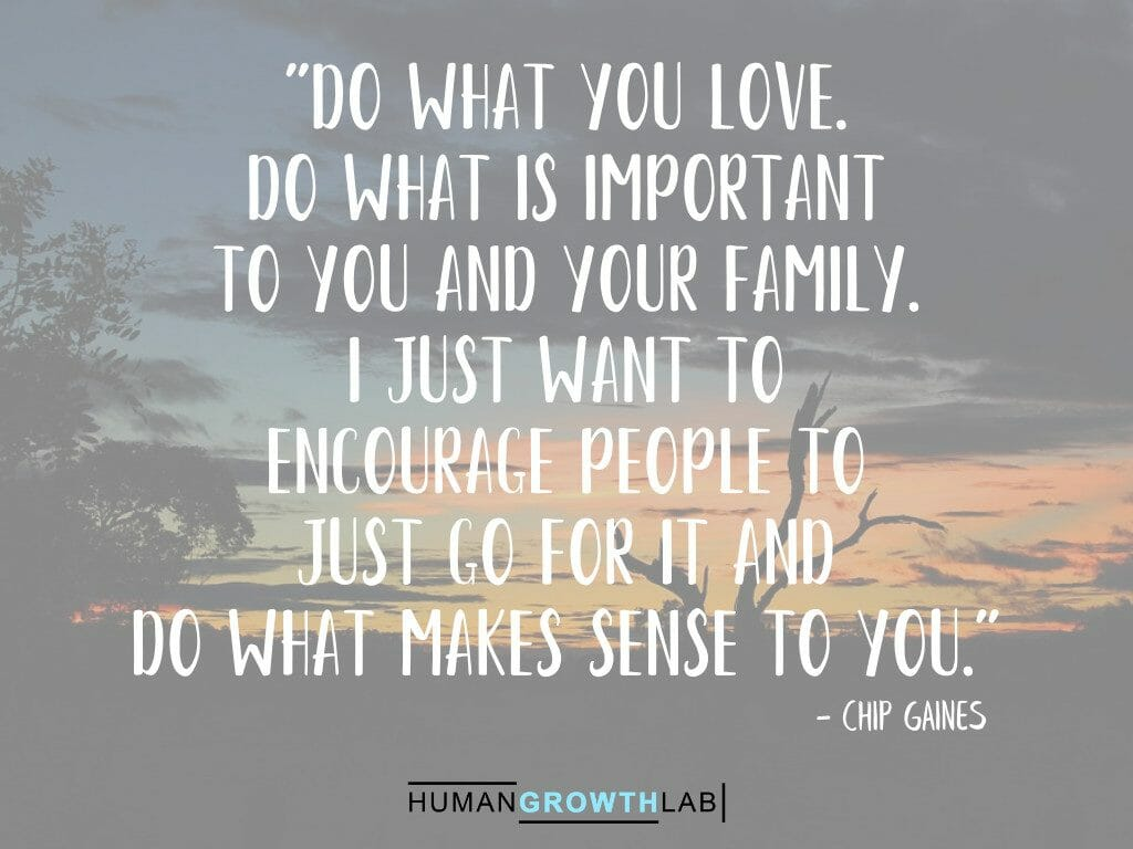 """Chip Gaines quote on doing what is important to you - """"Do what you love. Do what is important to you and your family. I just want to encourage people to just go for it and do what makes sense to you."""""""