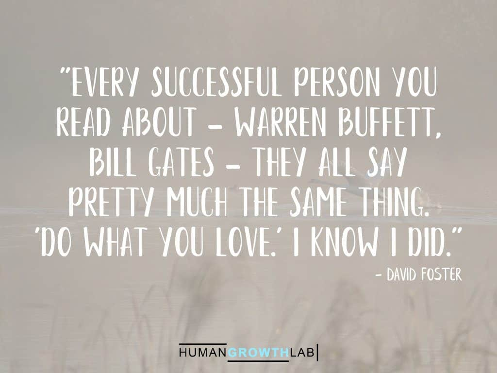 "David Foster quote on successful people - ""Every successful person you 