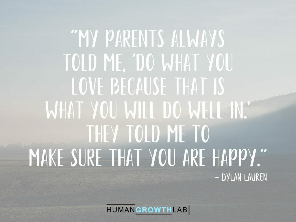 "Dylan Lauren quote on doing what you love making you happy - ""My parents always 