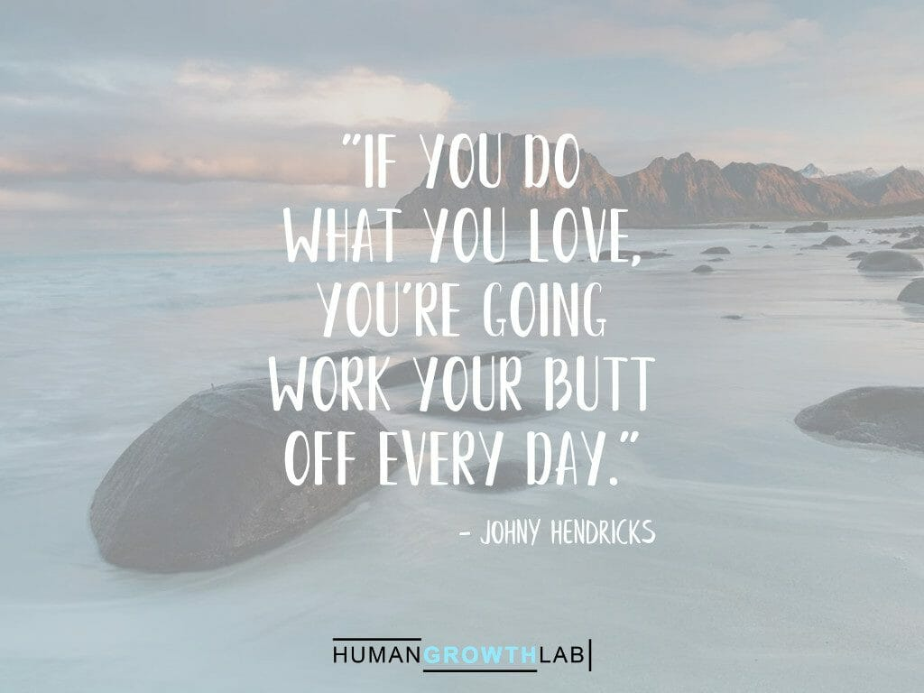 "Johny Hendricks quote on doing what you love - ""If you do 