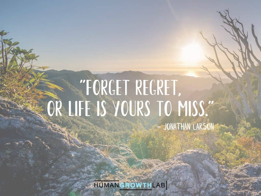 "Jonathan Larson quote on regret - ""Forget regret, 