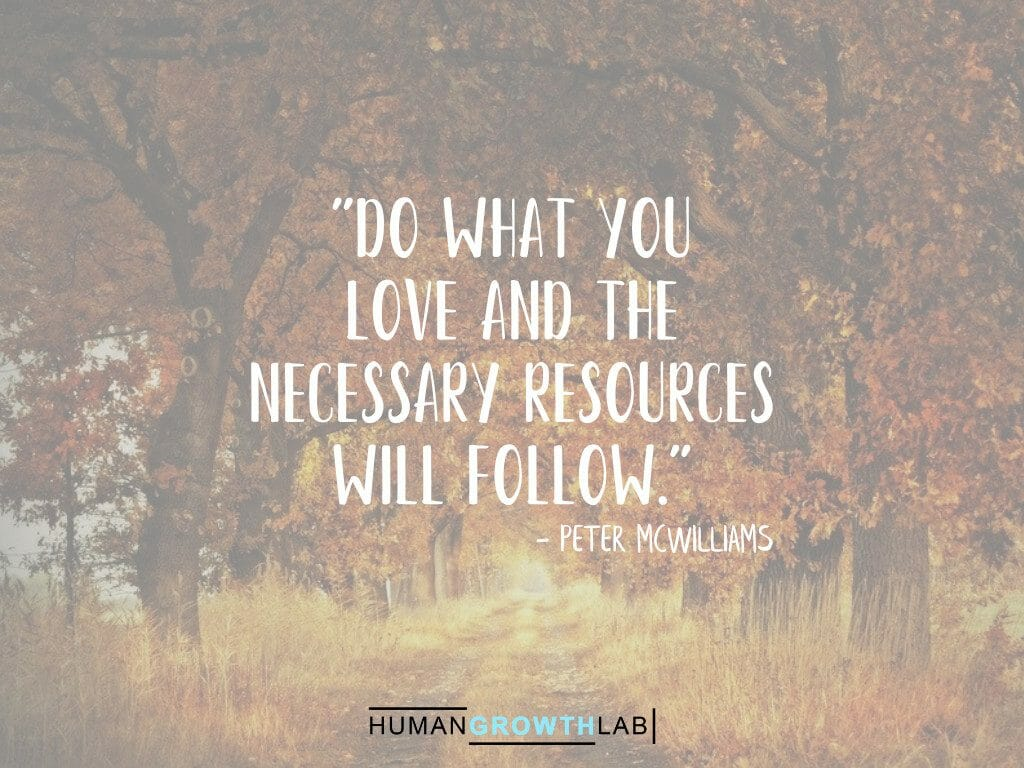 """Peter McWilliams quote on doing what you love and resources following - """"Do what you love and the necessary resources will follow."""""""