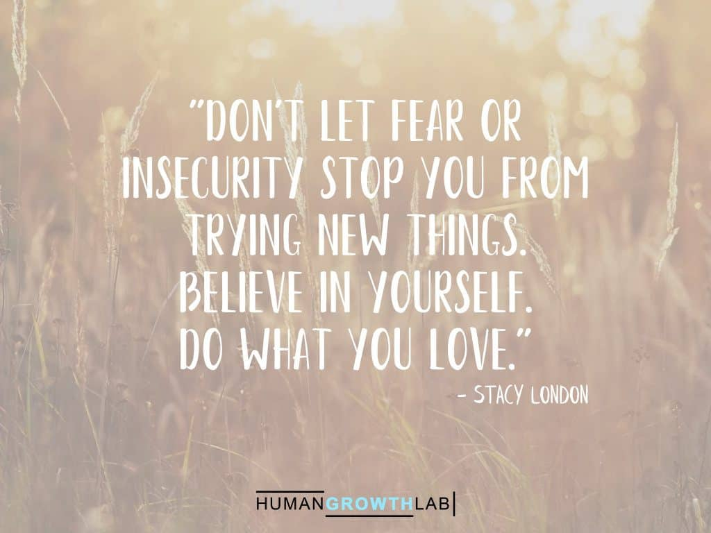 """Stacy London quote on doing what you love - """"Don't let fear or insecurity stop you from trying new things. Believe in yourself. Do what you love."""""""