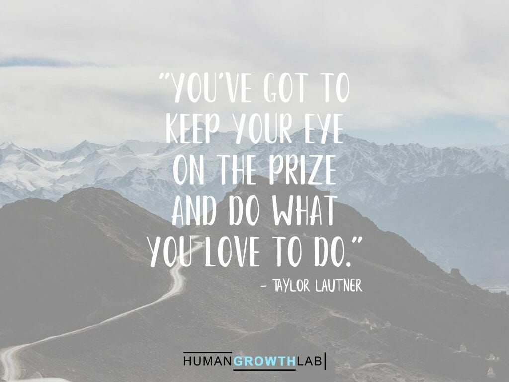 "Taylor Lautner quote on keeping your eye on the prize - ""You've got to 