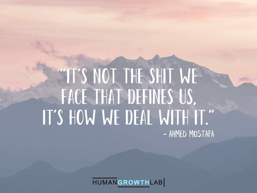 """Ahmed Mostafa quote on defining yourself - """"It's not the shit we face that defines us, it's how we deal with it."""""""