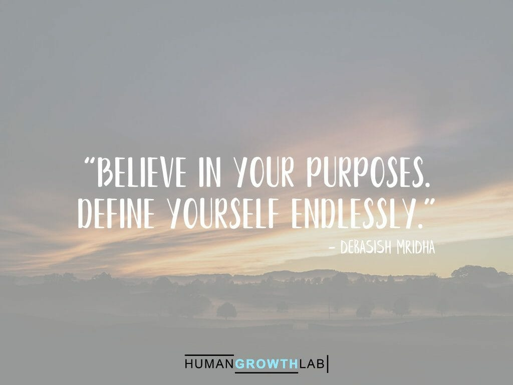 "Debasish Mridha quote on defining yourself - ""Believe in your purposes. 