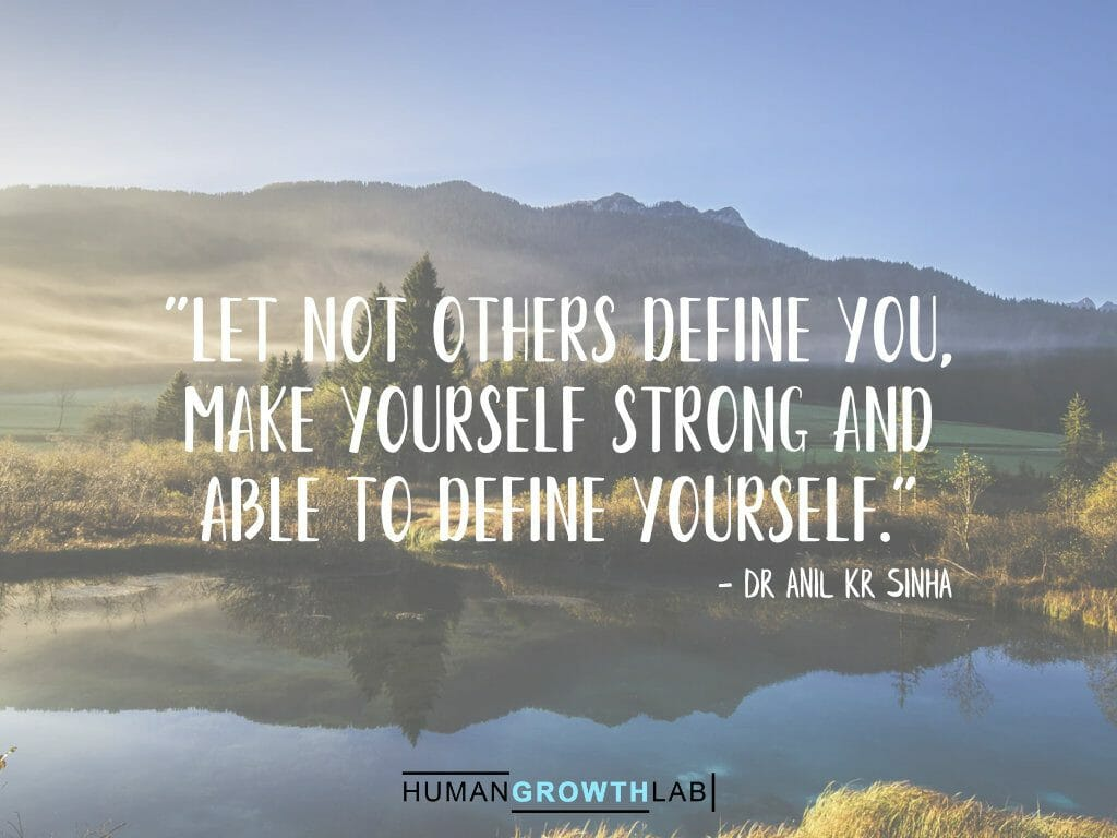 "Dr Anil Kr Sinha quote on defining yourself - ""Let not others define you, 