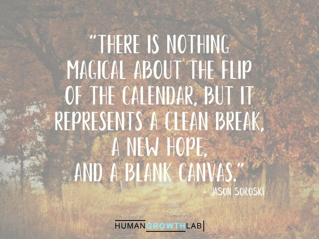 """Jason Soroski quote on New Year resolutions - """"There is nothing magical about the flip of the calendar, but it represents a clean break, a new hope, and a blank canvas."""""""