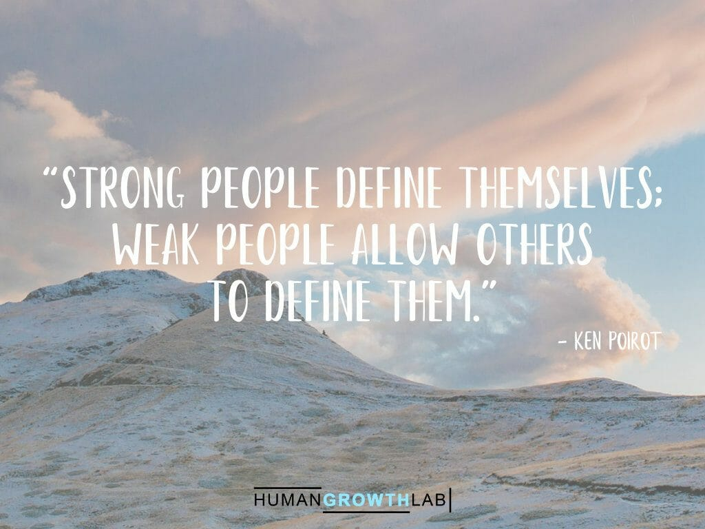 "Ken Poirot quote on defining yourself - ""Strong people define themselves; 