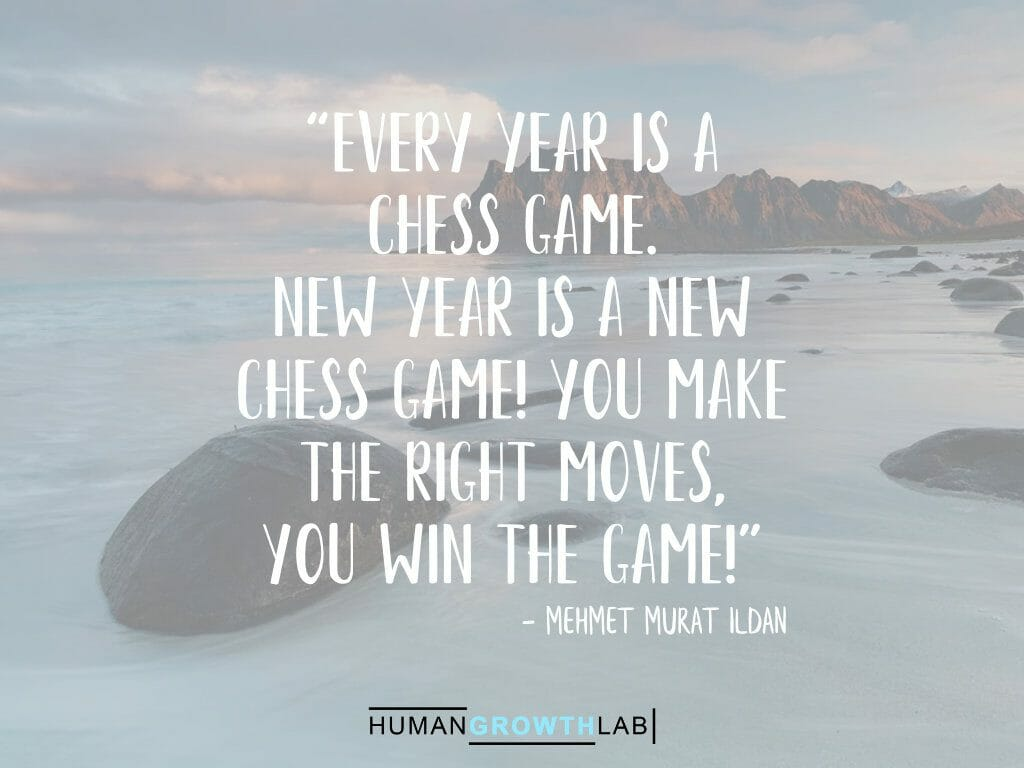 """Mehmet Murat ildan quote on New Year resolutions - """"Every year is a chess game. New Year is a new chess game! You make the right moves, you win the game!"""""""