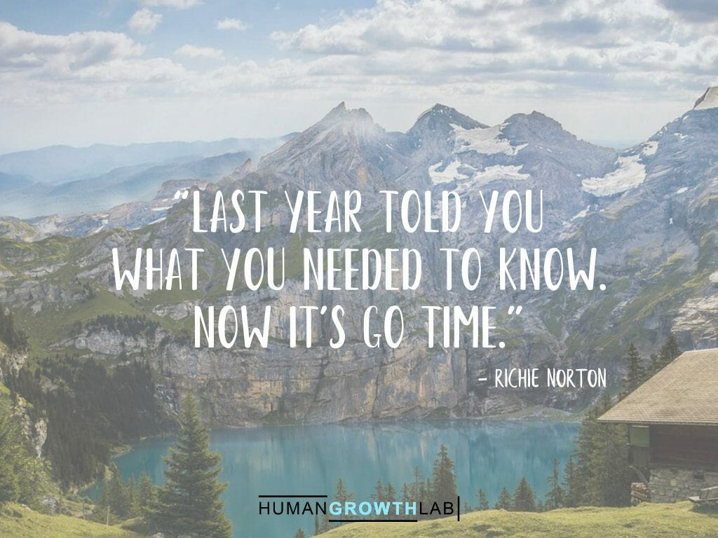 """Richie Norton quote on New Year resolutions - """"Last year told you what you needed to know. Now it's go time."""""""