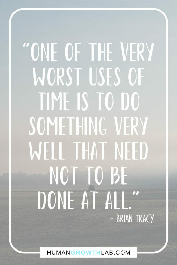 "Brian Tracy quote top on things that waste your time - ""One of the very 