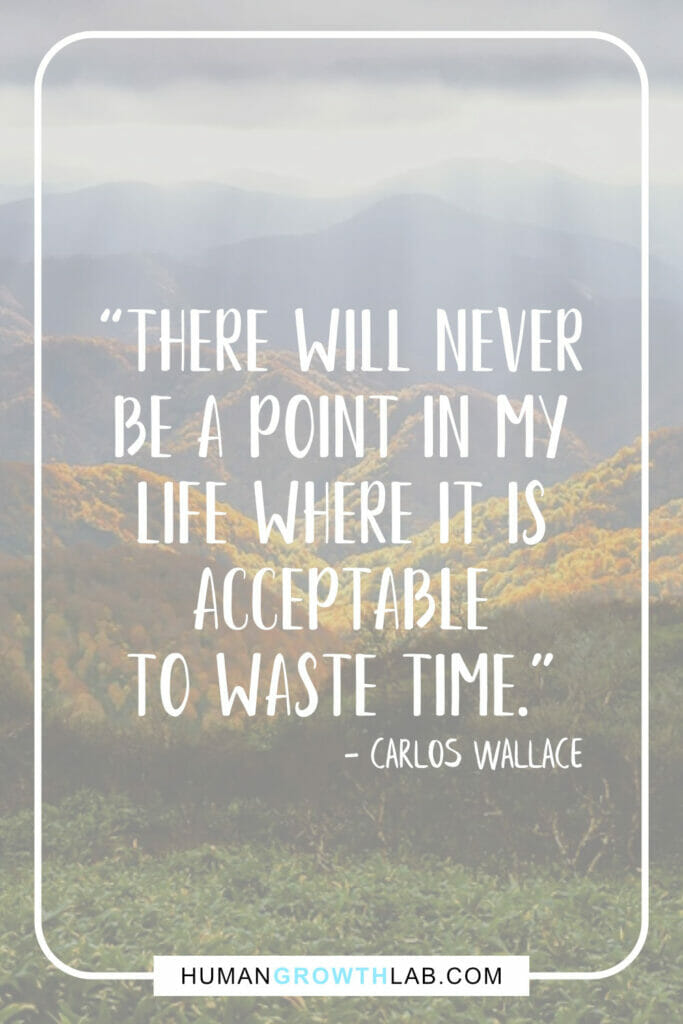 "Carlos Wallace quote on wasting time - ""There will never 