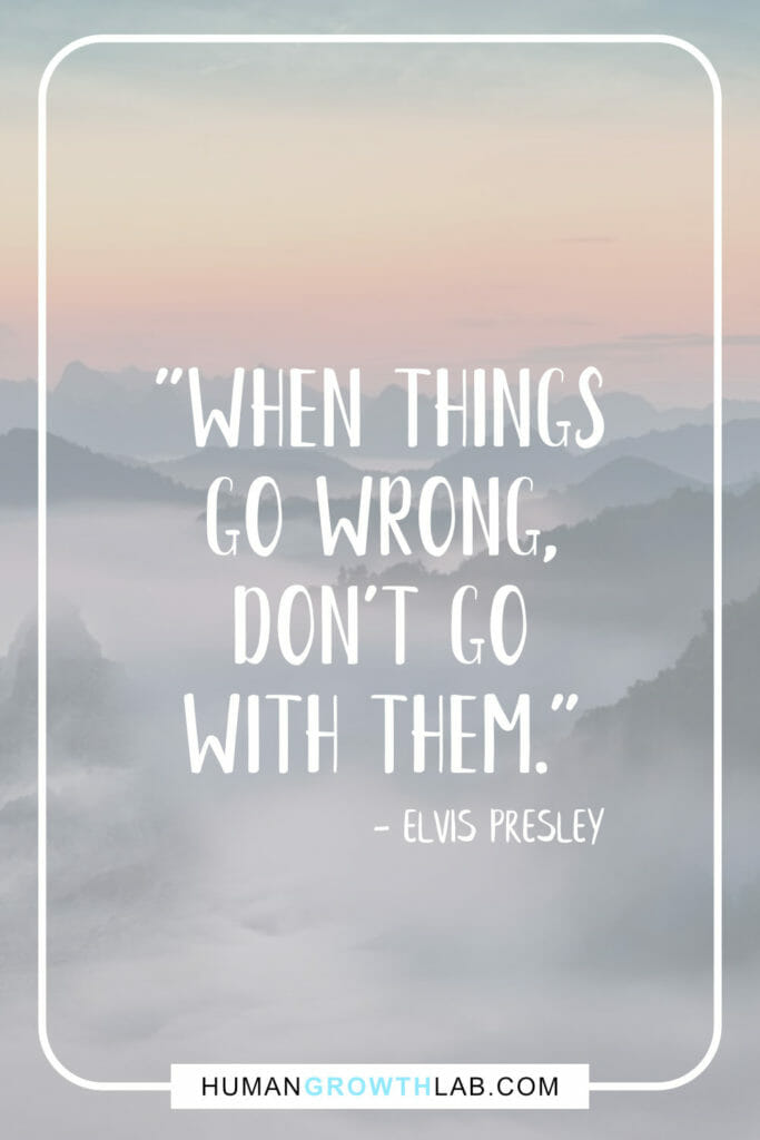 """Elvis Presley quote on when things don't go right go left - """"When thingsgo wrong,don't gowith them."""""""