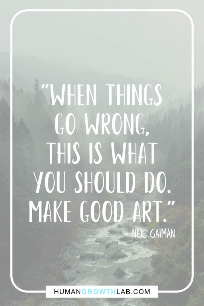 """Neil Gaiman quote on when nothing goes right go left - """"When things go wrong, this is what you should do. Make good art."""""""