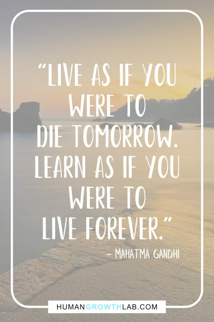 """Mahatma Gandhi motivational quote - """"Live as if you were to die tomorrow. Learn as if you were to live forever."""""""