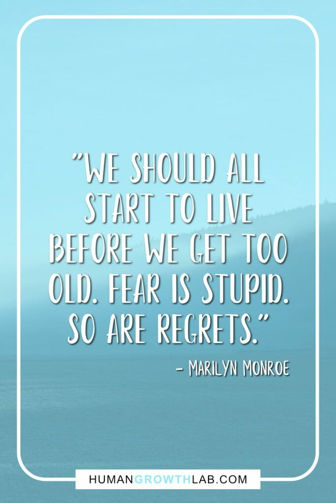 "Marilyn Monroe no regrets quote - ""We should all start to live before we get too old. Fear is stupid. So are regrets."""