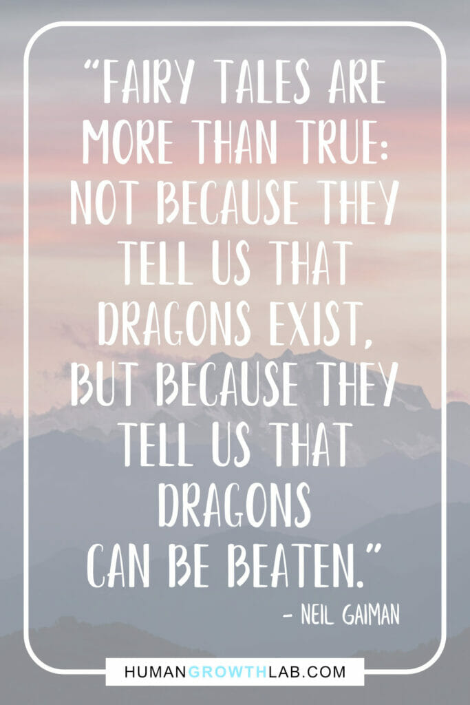 """Neil Gaiman motivational story quote - """"Fairy tales are more than true: not because they tell us that dragons exist, but because they tell us that dragons can be beaten."""""""