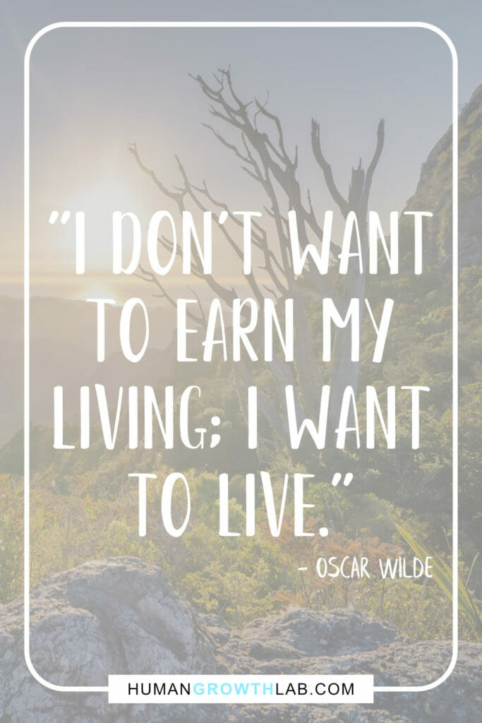 """Oscar Wilde quote on truly living - """"I don't want to earn my living; I want to live."""""""