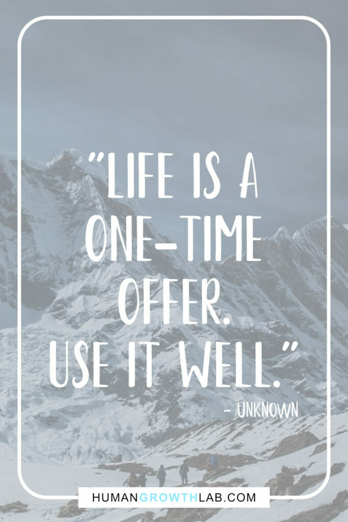 "Quote on using life well and only getting to live once - ""Life is a 