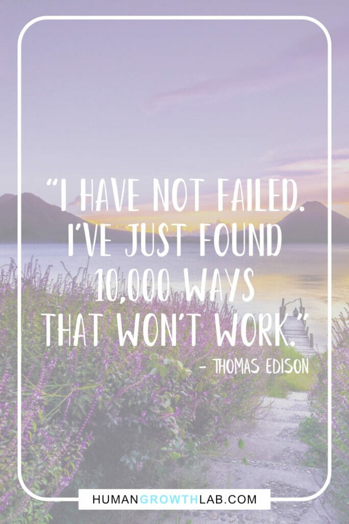 "Thomas Edison motivational inspirational story quote - ""I have not failed. I've just found 10,000 ways that won't work."""
