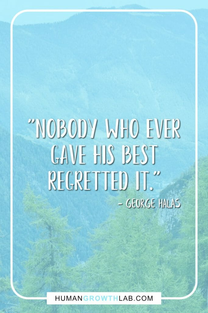 "George Halas living with no regrets quote - ""Nobody who ever gave his best regretted it."""
