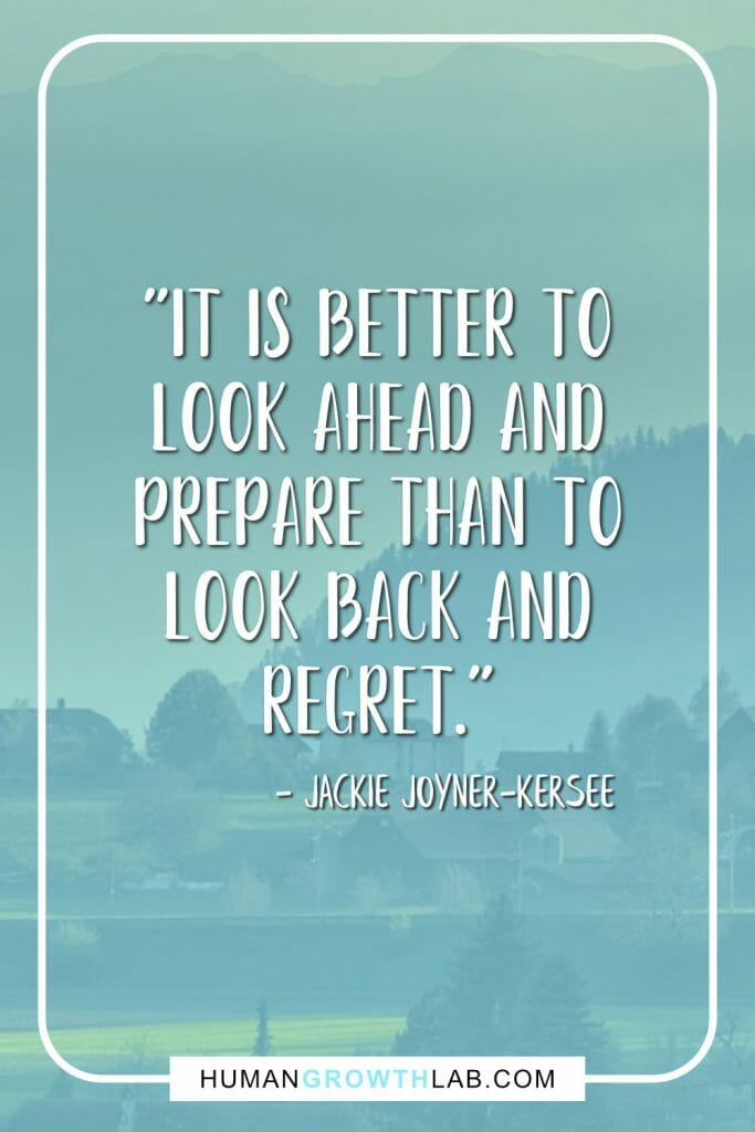 "Jackie Joyner-Kersee no regret quote - ""It is better to look ahead and prepare than to look back and regret."""