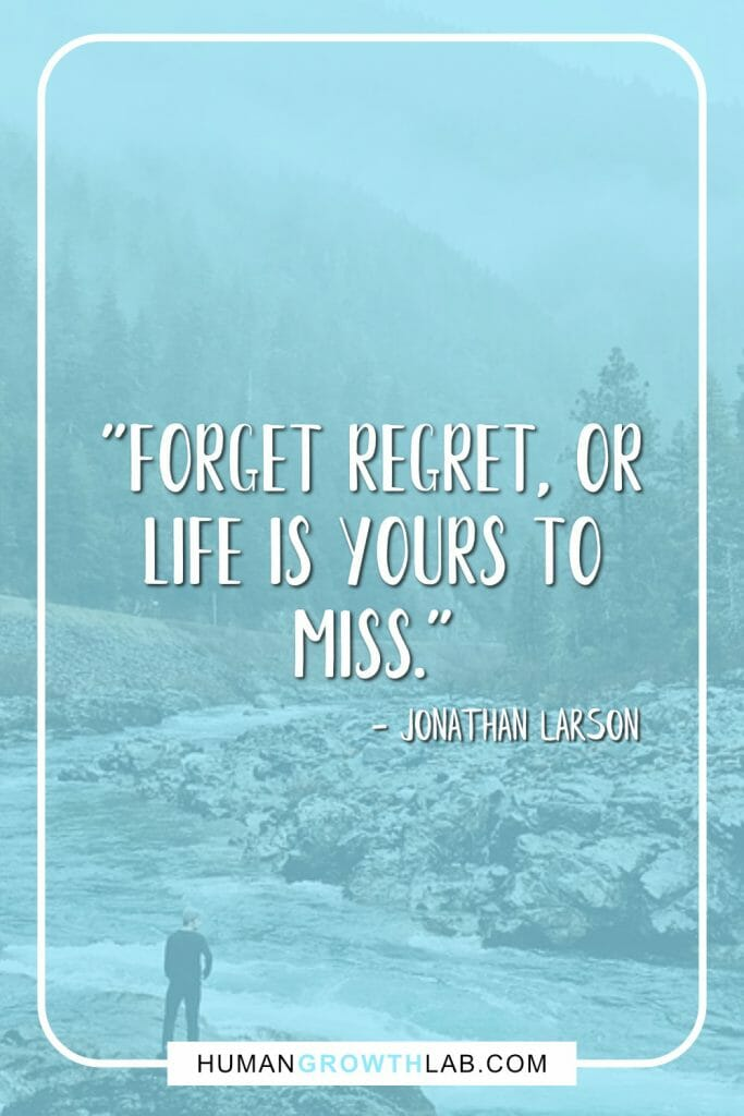 "Jonathan Larson live with no regrets quote - ""Forget regret, or life is yours to miss."""