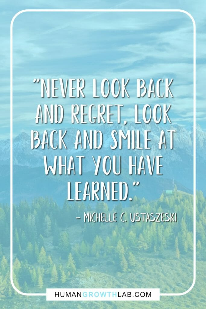 "Michelle C Ustaszeski no regret quote - ""Never look back and regret, look back and smile at what you have learned."""