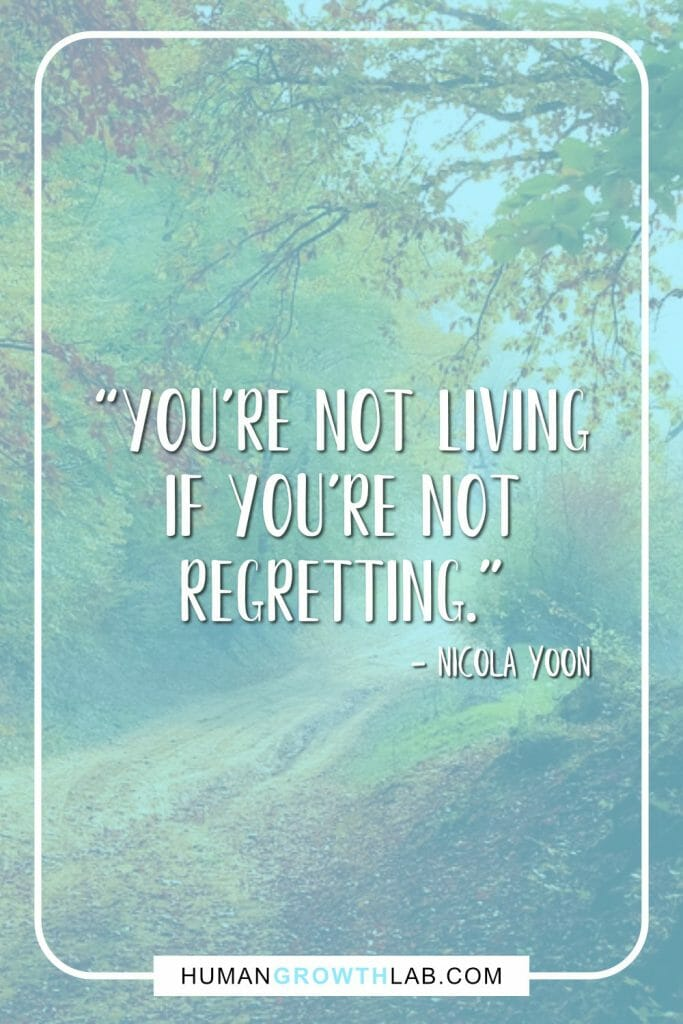 "Nicola Yoon quote on living with no regret - ""You're not living if you're not regretting."""