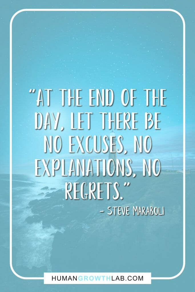 "Steve Maraboli quote on living with no regrets - ""At the end of the day, let there be no excuses, no explanations, no regrets."""
