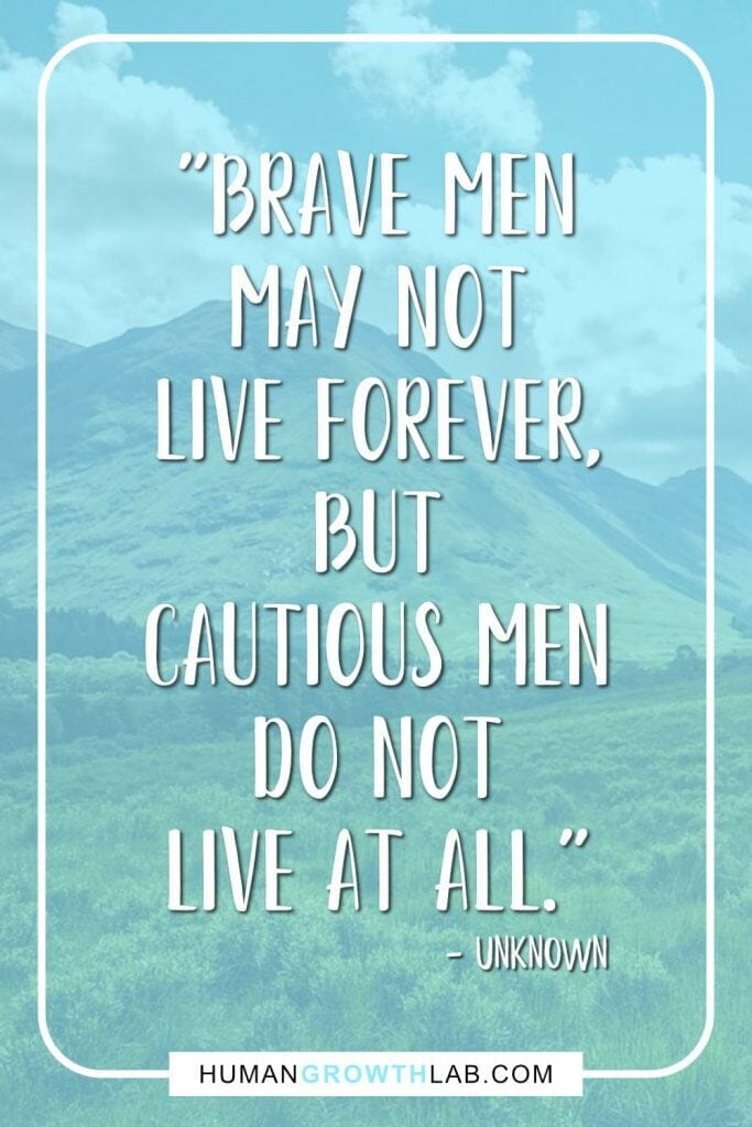 "Unknown quote on living life with no regrets - ""Brave men 