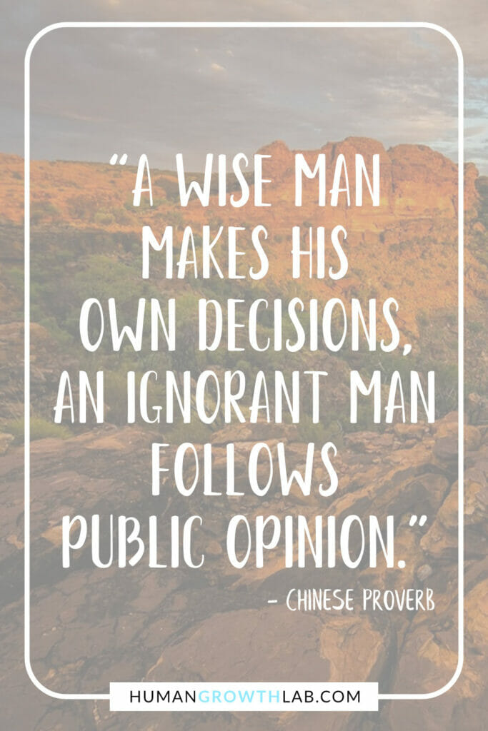 """Ancient Chinese proverb about success - """"A wise man makes his own decisions, an ignorant man follows public opinion."""""""
