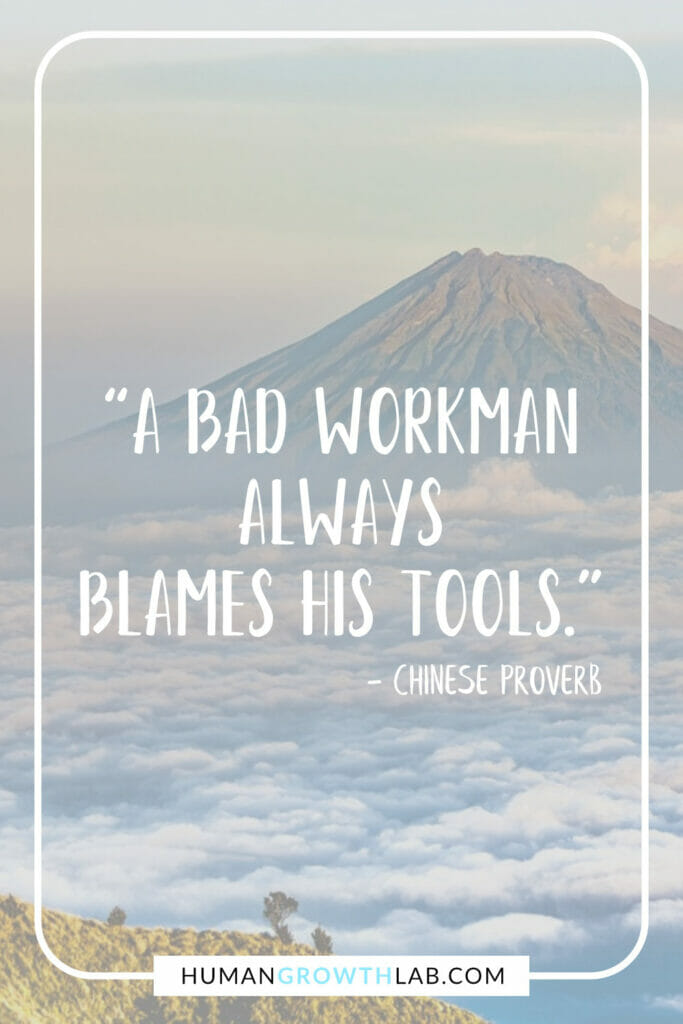 """Ancient Chinese proverb about success - """"A bad workman always blames his tools."""""""