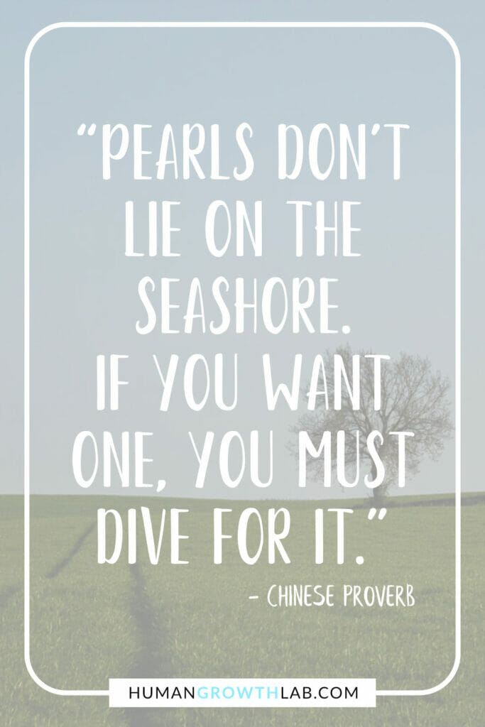 """Ancient Chinese proverb about success - """"Pearls don't lie on the seashore. If you want one, you must dive for it."""""""