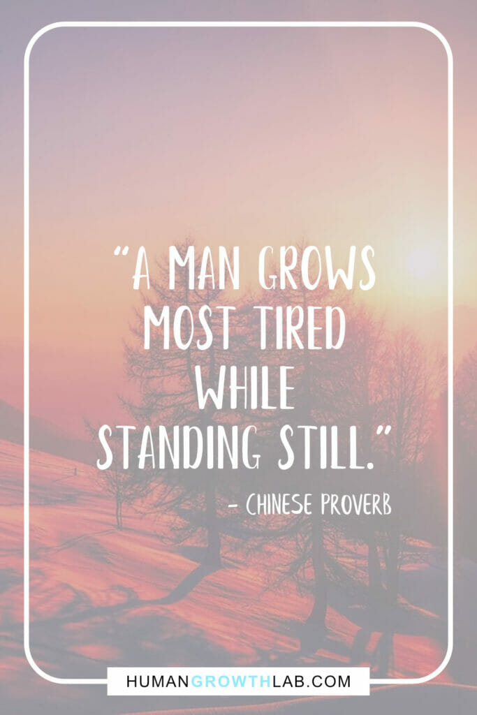 """Chinese proverb about success - """"A man grows most tired while standing still."""""""