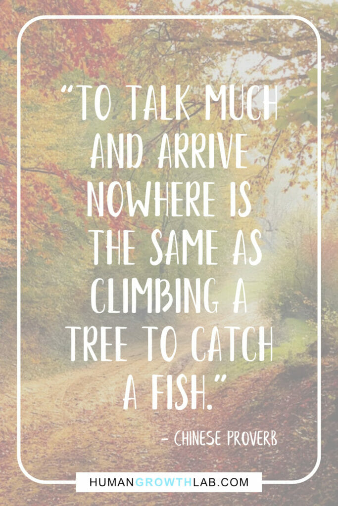 """Chinese proverb about success - """"To talk much and arrive nowhere is the same as climbing a tree to catch a fish."""""""