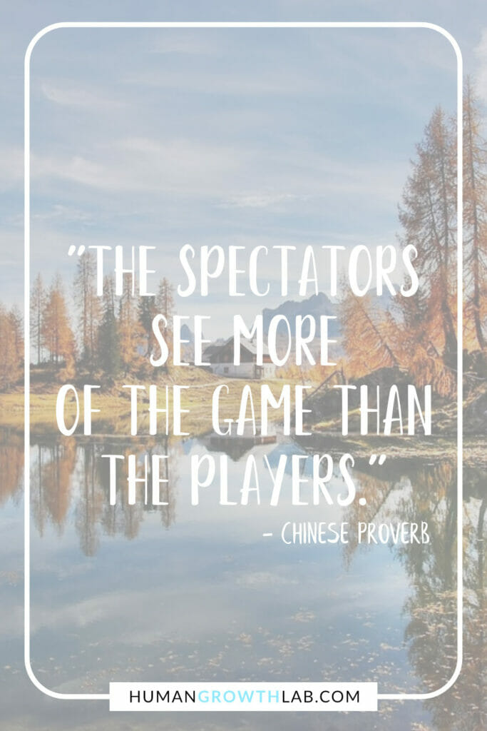 """Chinese proverb on success - """"The spectators see more of the game than the players."""""""