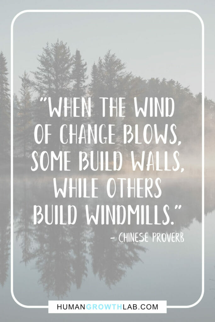 """Chinese saying on success 10 - """"When the wind of change blows, some build walls, while others build windmills."""""""