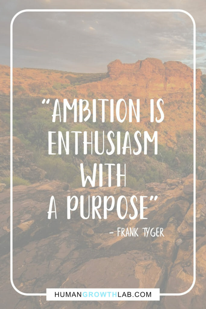 """Frank Tyger quote on the importance of ambition - """"Ambition is enthusiasm with a purpose"""""""