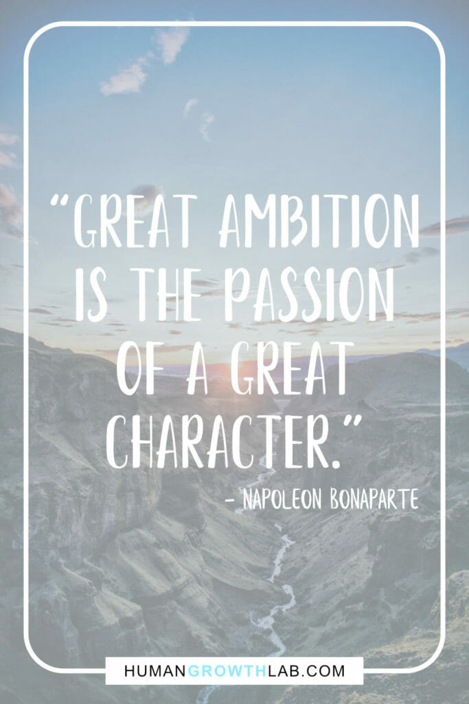 """Napoleon Bonaparte on ambition in life - """"Great ambition is the passion of a great character."""""""