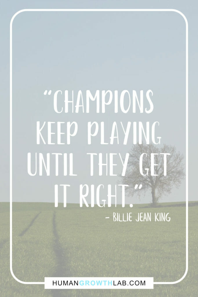 "Billie Jean King quote on practice and getting good - ""Champions 
