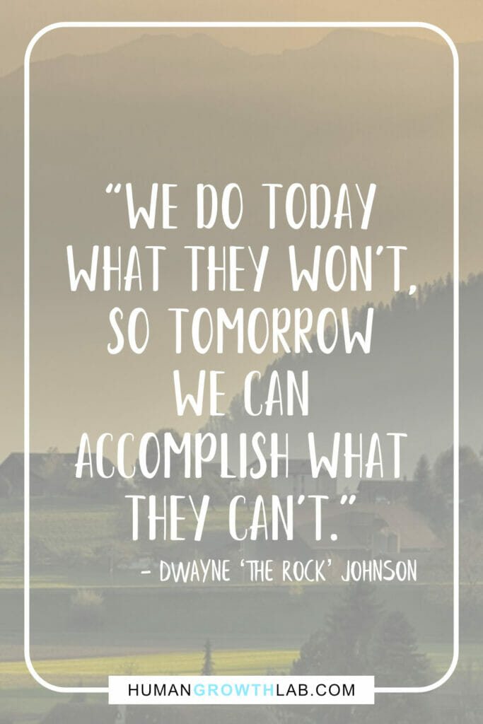 "Dwayne The Rock Johnson self-discipline quote - ""We do today 