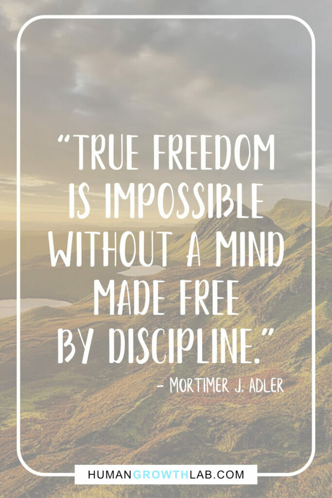 "Mortimer J Adler self-discipline quote - ""True freedom 