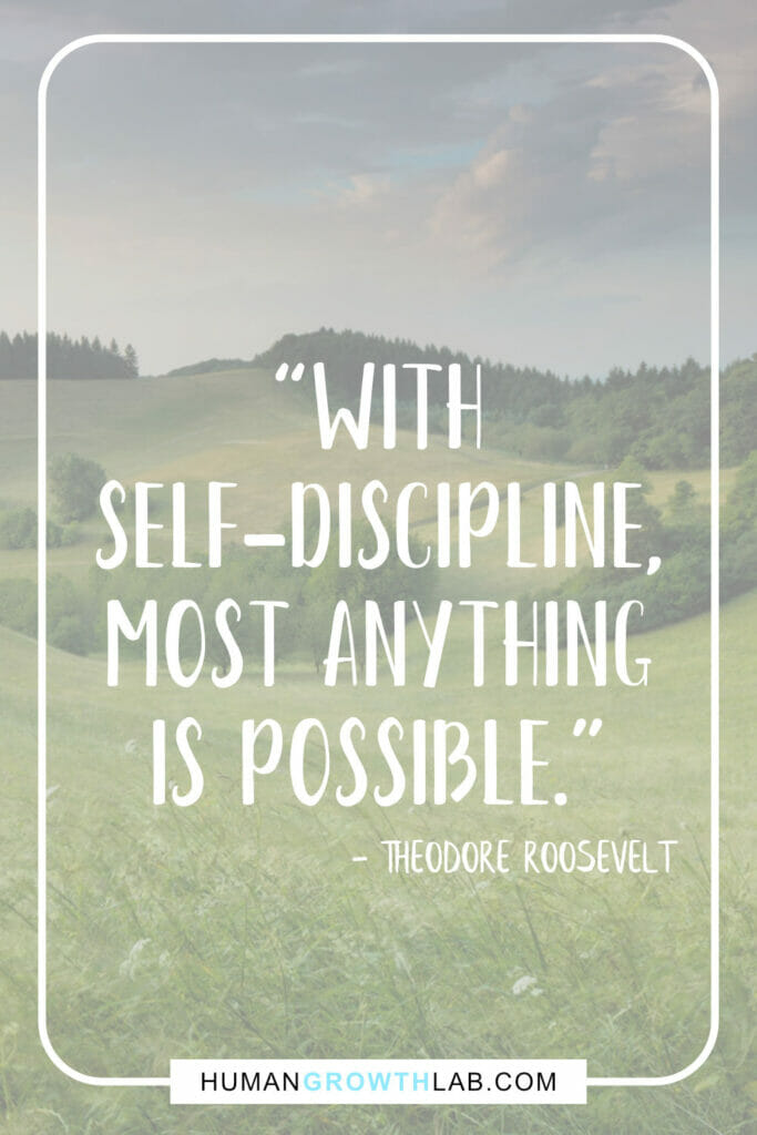 "Theodore Roosevelt self discipline quote - ""With 