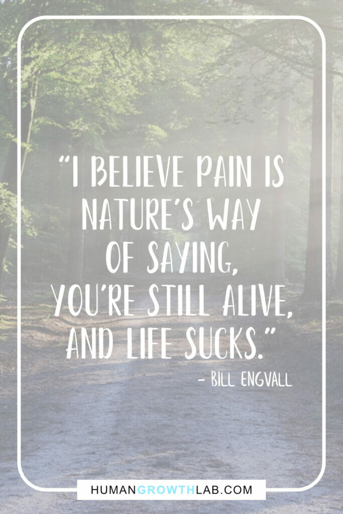 "Bill Engvall life sucking quote - ""I believe pain is 
